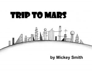Trip to Mars copyright 2014 by Michael D. Smith